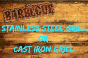 Stainless Steel Grill is better than Cast Iron Grill