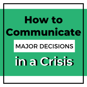 How to Communicate Major Decisions in a Crisis