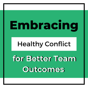 Embracing Healthy Conflict for Better Team Outcomes