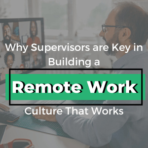 Why Good Supervisors are Key in Building a Remote Work