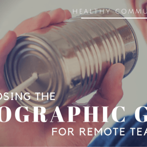 Closing the Geographic Gap for Remote Teams