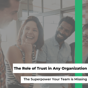 The Role of Trust in Any Organization:  The Superpower
