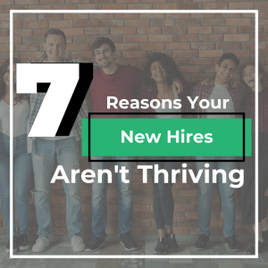 7 Reasons Your New Hires Aren't Thriving