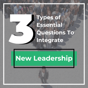 3 Types of Essential Questions To Integrate New Leadership