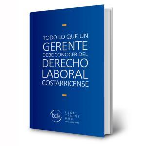 Todo lo que un Gerente debe conocer del Derecho Laboral Costarricense