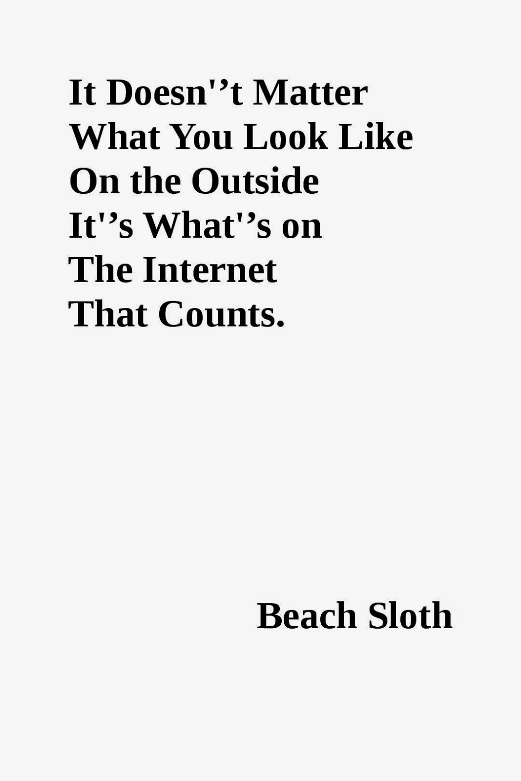 Beach Sloth – It doesn't matter what you look like on the outside it's what's on the internet that counts 11.0