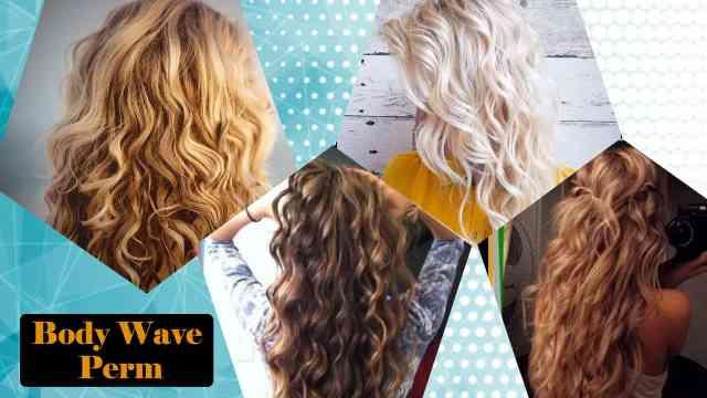 body wave perm for short hair, long hair and thin hair
