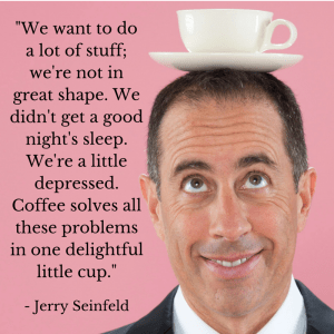 Jerry Seinfeld coffee