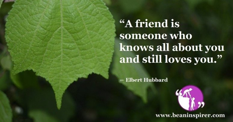 a-friend-is-someone-who-knows-all-about-you-and-still-loves-you-elbert-hubbard-be-an-inspirer
