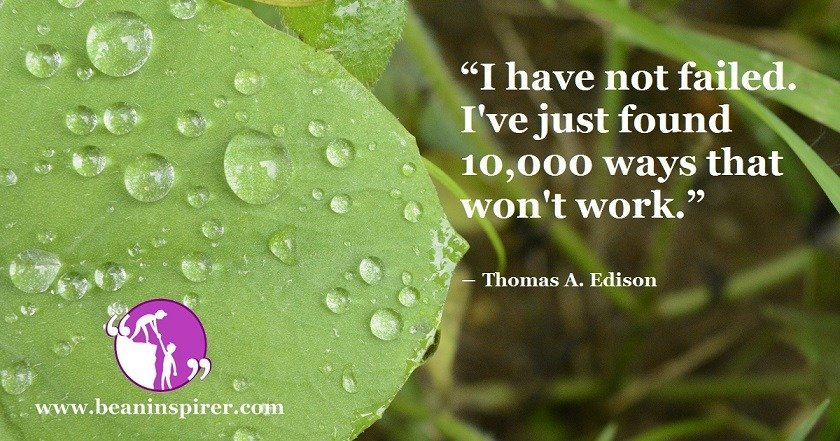 i-have-not-failed-ive-just-found-10000-ways-that-wont-work-thomas-a-edison-be-an-inspirer