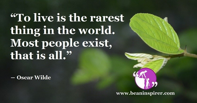 to-live-is-the-rarest-thing-in-the-world-most-people-exist-that-is-all-oscar-wilde-be-an-inspirer