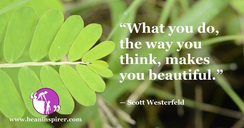 The Things That You Think And Do Actually Decide Are Your Beauty