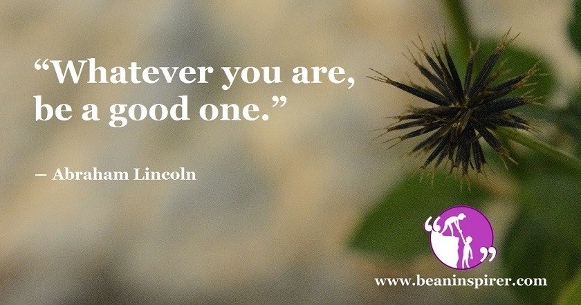 whatever-you-are-be-a-good-one-abraham-lincoln-be-an-inspirer