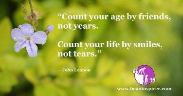 count-your-age-by-friends-not-years-count-your-life-by-smiles-not-tears-john-lennon-be-an-inspirer