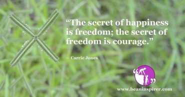 the-secret-of-happiness-is-freedom-the-secret-of-freedom-is-courage-carrie-jones-be-an-inspirer