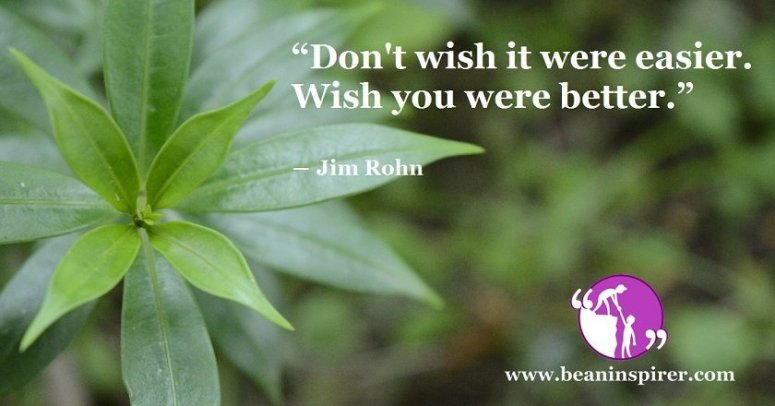 dont-wish-it-were-easier-wish-you-were-better-jim-rohn-be-an-inspirer