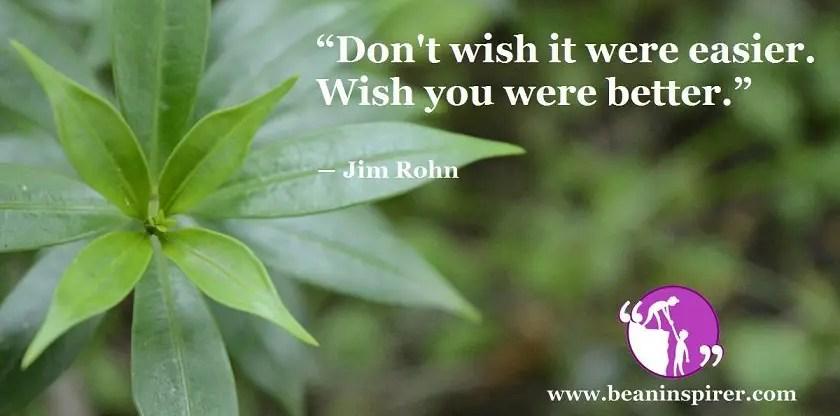 dont-wish-it-were-easier-wish-you-were-better-jim-rohn-be-an-inspirer