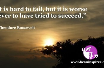 it-is-hard-to-fail-but-it-is-worse-never-to-have-tried-to-succeed-theodore-roosevelt-be-an-inspirer