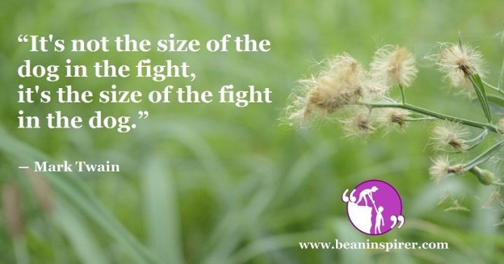 its-not-the-size-of-the-dog-in-the-fight-its-the-size-of-the-fight-in-the-dog-mark-twain-be-an-inspirer