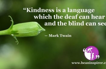 """Kindness is a language which the deaf can hear and the blind can see."" ― Mark Twain"