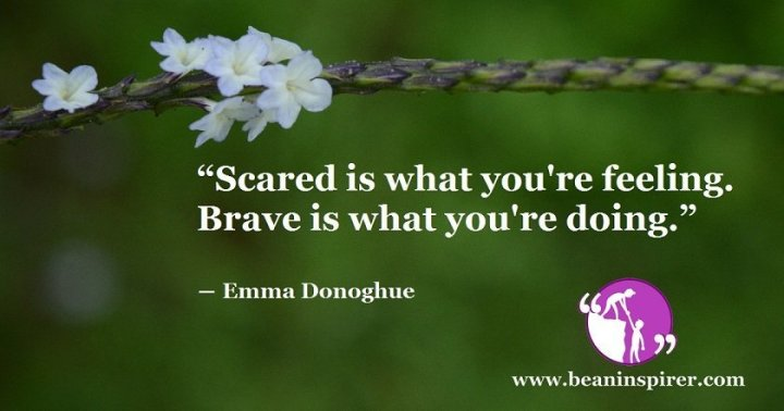 scared-is-what-youre-feeling-brave-is-what-youre-doing-emma-donoghue-be-an-inspirer
