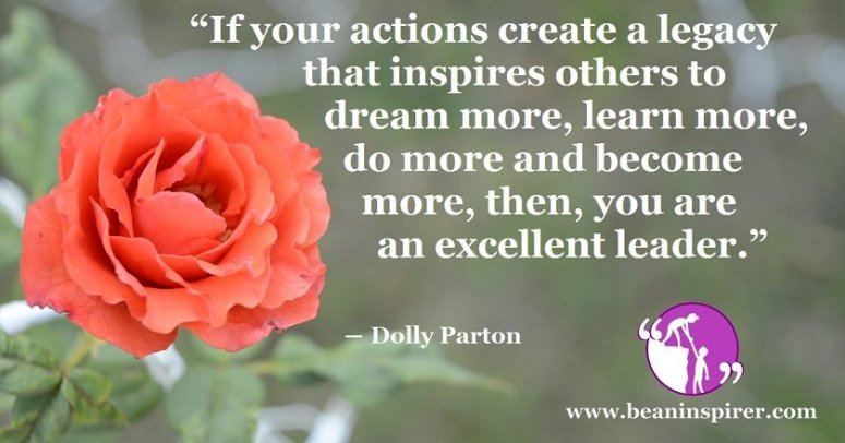 if-your-actions-create-a-legacy-that-inspires-others-to-dream-more-learn-more-do-more-and-become-more-then-you-are-an-excellent-leader-dolly-parton-be-an-inspirer-fi
