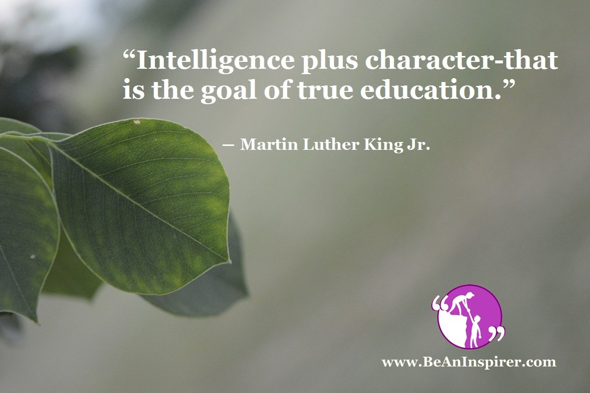 """Intelligence plus character-that is the goal of true education."" ― Martin Luther King Jr."