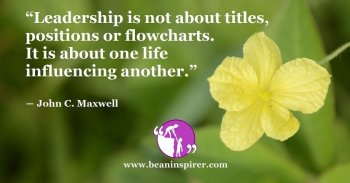 leadership-is-not-about-titles-positions-or-flowcharts-it-is-about-one-life-influencing-another-john-c-maxwell-be-an-inspirer-fi