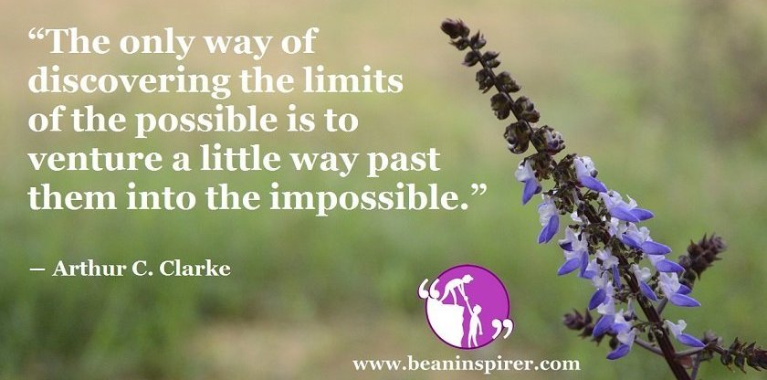 the-only-way-of-discovering-the-limits-of-the-possible-is-to-venture-a-little-way-past-them-into-the-impossible-arthur-c-clarke-be-an-inspirer-fi