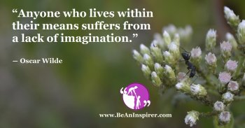 Anyone-who-lives-within-their-means-suffers-from-a-lack-of-imagination-Oscar-Wilde-Be-An-Inspirer-FI