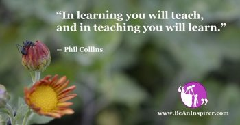 In-learning-you-will-teach-and-in-teaching-you-will-learn-Phil-Collins-Be-An-Inspirer-FI