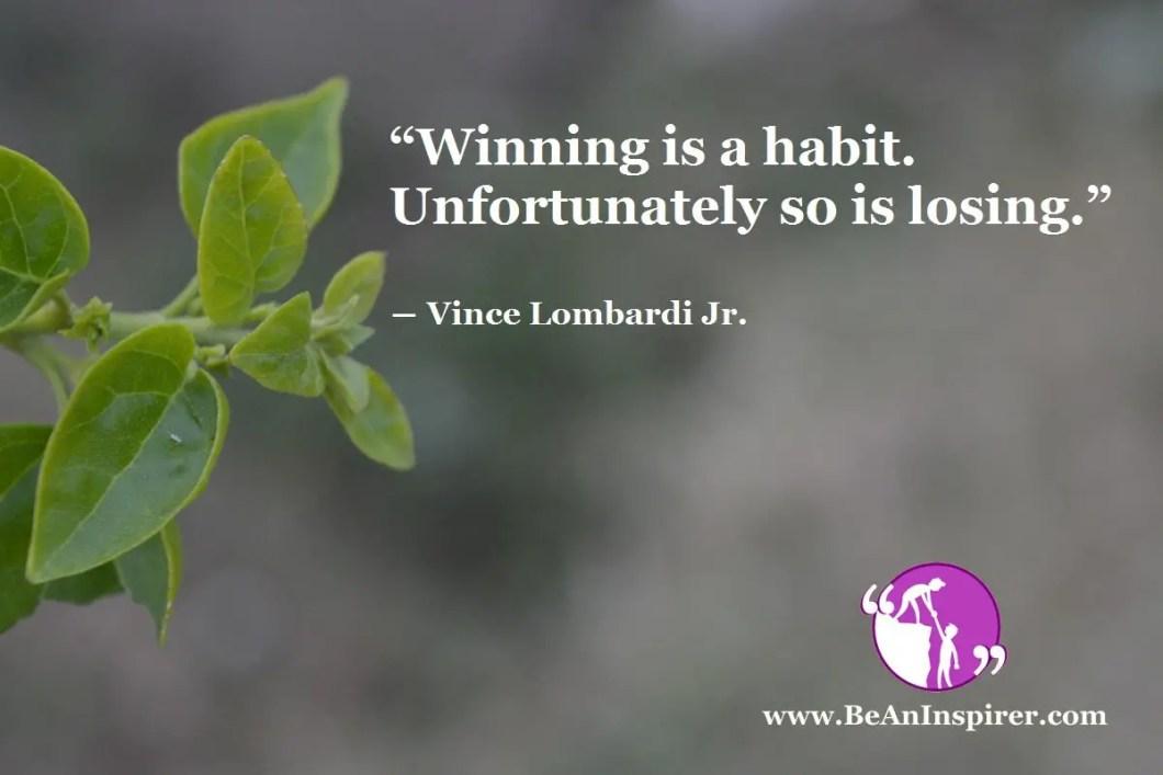 """""""Winning is a habit. Unfortunately so is losing."""" ― Vince Lombardi Jr."""
