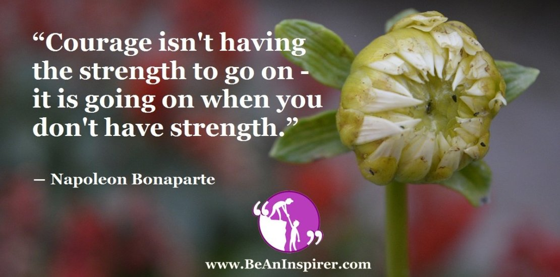 Courage-isnt-having-the-strength-to-go-on-it-is-going-on-when-you-dont-have-strength-Napoleon-Bonaparte-Be-An-Inspirer-FI