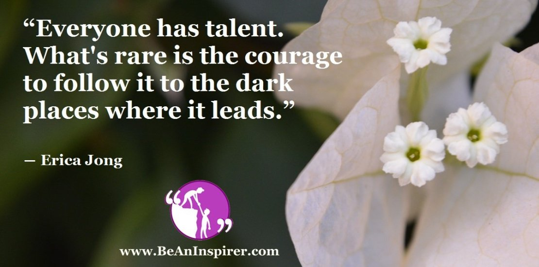 Everyone-has-talent-Whats-rare-is-the-courage-to-follow-it-to-the-dark-places-where-it-leads-Erica-Jong-Be-An-Inspirer-FI
