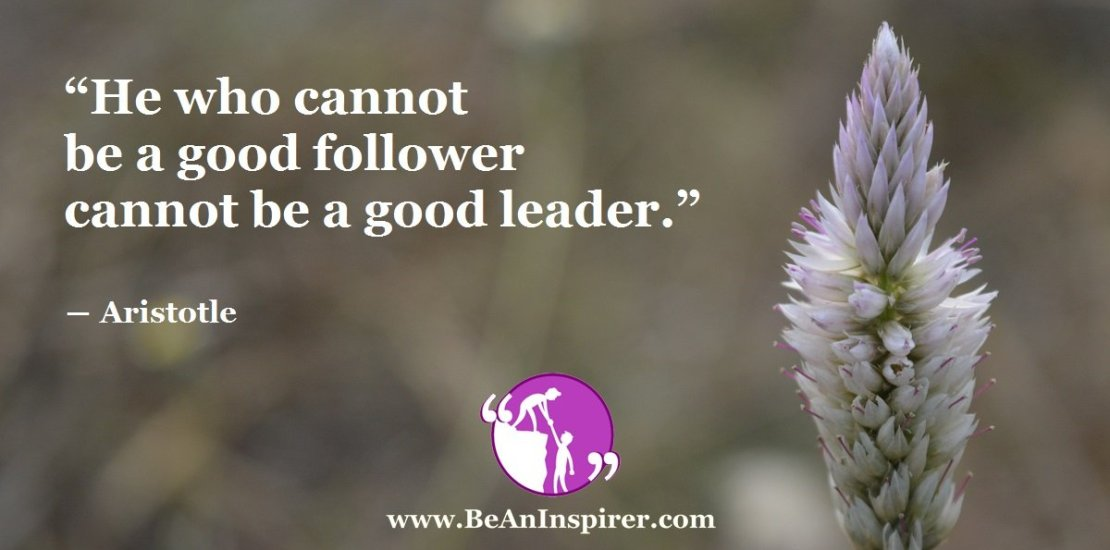 He-who-cannot-be-a-good-follower-cannot-be-a-good-leader-Aristotle-Be-An-Inspirer-FI