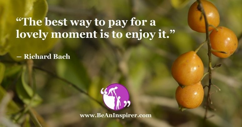 The-best-way-to-pay-for-a-lovely-moment-is-to-enjoy-it-Richard-Bach-Be-An-Inspirer-FI