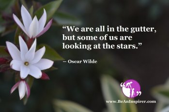 """""""We are all in the gutter, but some of us are looking at the stars."""" ― Oscar Wilde"""