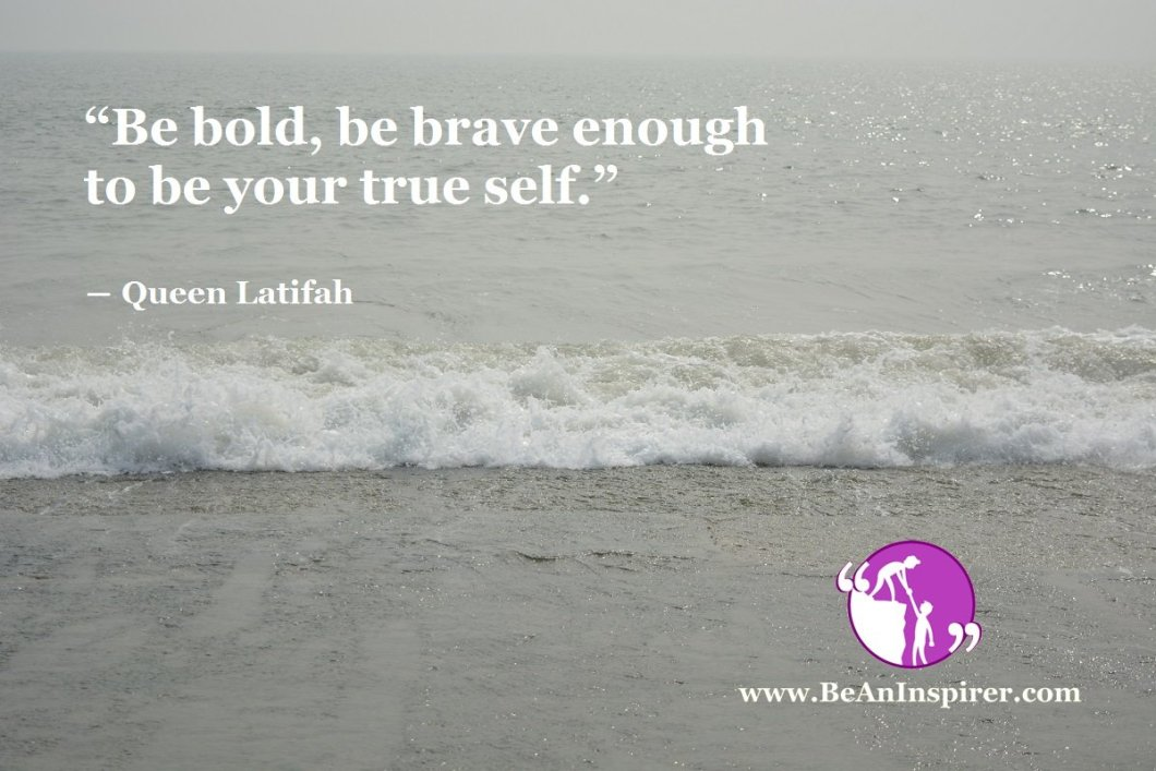 Be-bold-be-brave-enough-to-be-your-true-self-Queen-Latifah-Be-An-Inspirer