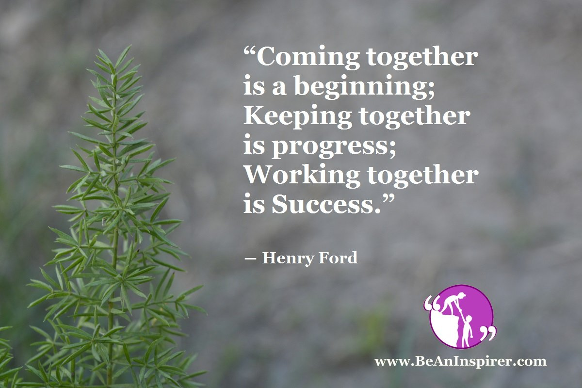 Coming-together-is-a-beginning-keeping-together-is-progress-working-together-is-success-Henry-Ford-Be-An-Inspirer