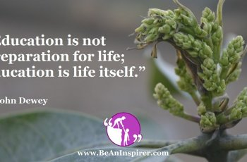 Education-is-not-preparation-for-life-education-is-life-itself-John-Dewey-Be-An-Inspirer-FI