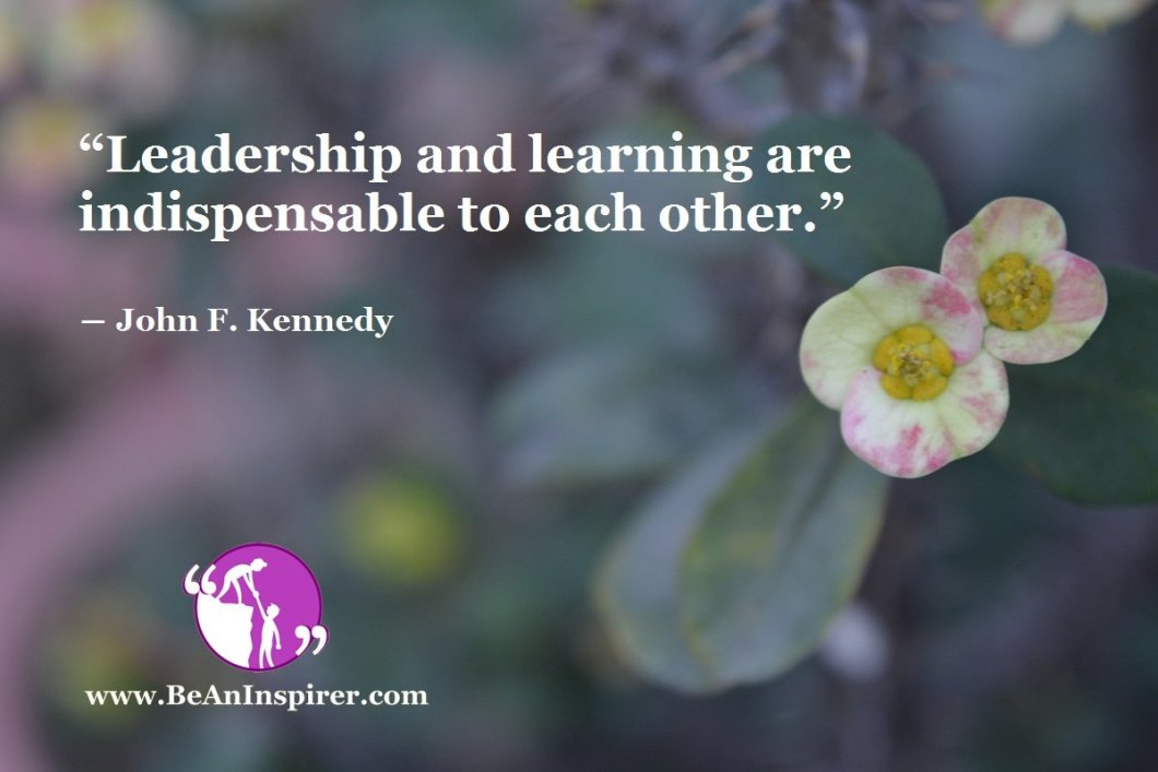 Leadership-and-learning-are-indispensable-to-each-other-John-F-Kennedy-Be-An-Inspirer