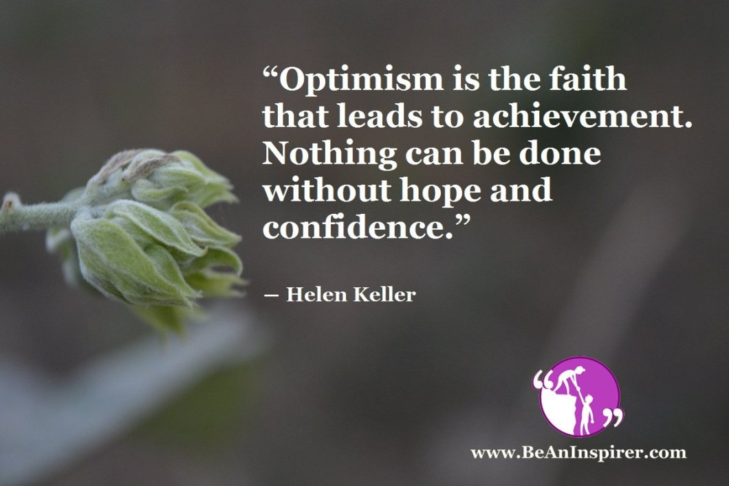 Optimism-is-the-faith-that-leads-to-achievement-Nothing-can-be-done-without-hope-and-confidence-Helen-Keller-Be-An-Inspirer