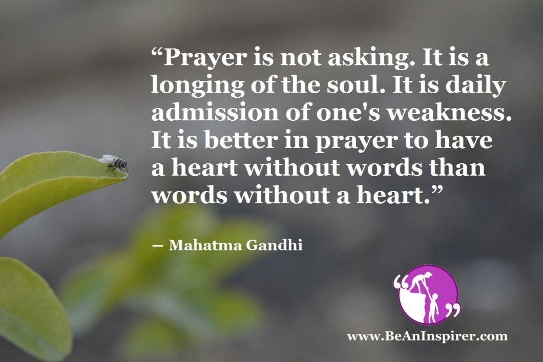 Prayer-is-not-asking-It-is-a-longing-of-the-soul-It-is-daily-admission-of-ones-weakness-It-is-better-in-prayer-to-have-a-heart-without-words-than-words-without-a-heart-Mahatma-Gandhi