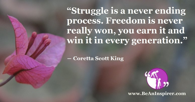 Struggle-is-a-never-ending-process-Freedom-is-never-really-won-you-earn-it-and-win-it-in-every-generation-Coretta-Scott-King-Be-An-Inspirer-FI
