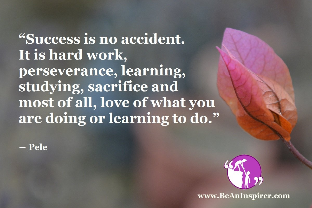 Success-is-no-accident-It-is-hard-work-perseverance-learning-studying-sacrifice-and-most-of-all-love-of-what-you-are-doing-or-learning-to-do-Pele-Be-An-Inspirer