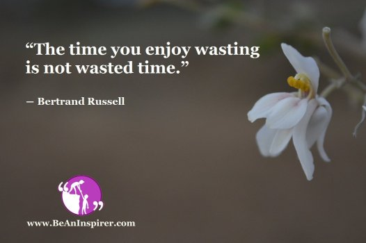 The-time-you-enjoy-wasting-is-not-wasted-time-Bertrand-Russell-Be-An-Inspirer