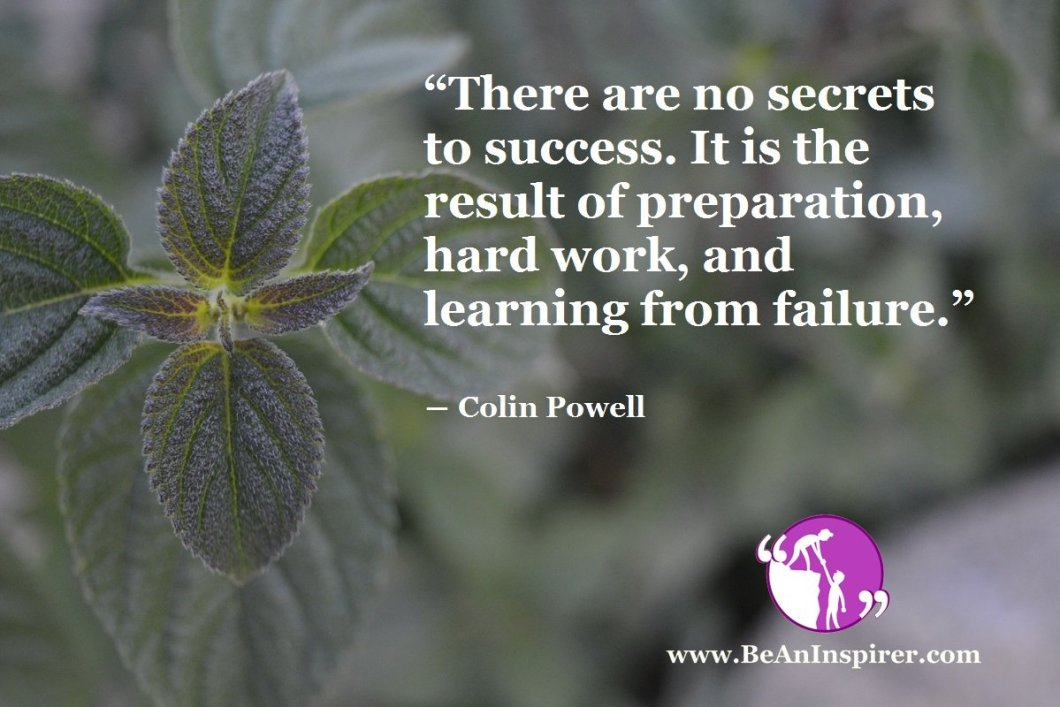 There-are-no-secrets-to-success-It-is-the-result-of-preparation-hard-work-and-learning-from-failure-Colin-Powell-Be-An-Inspirer