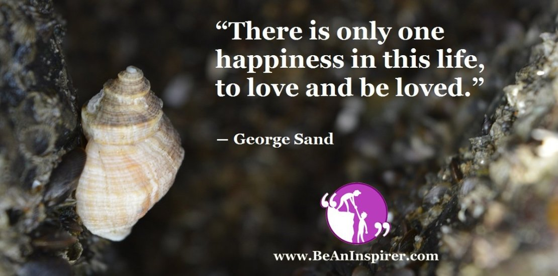 There-is-only-one-happiness-in-this-life-to-love-and-be-loved-George-Sand-Be-An-Inspirer-FI