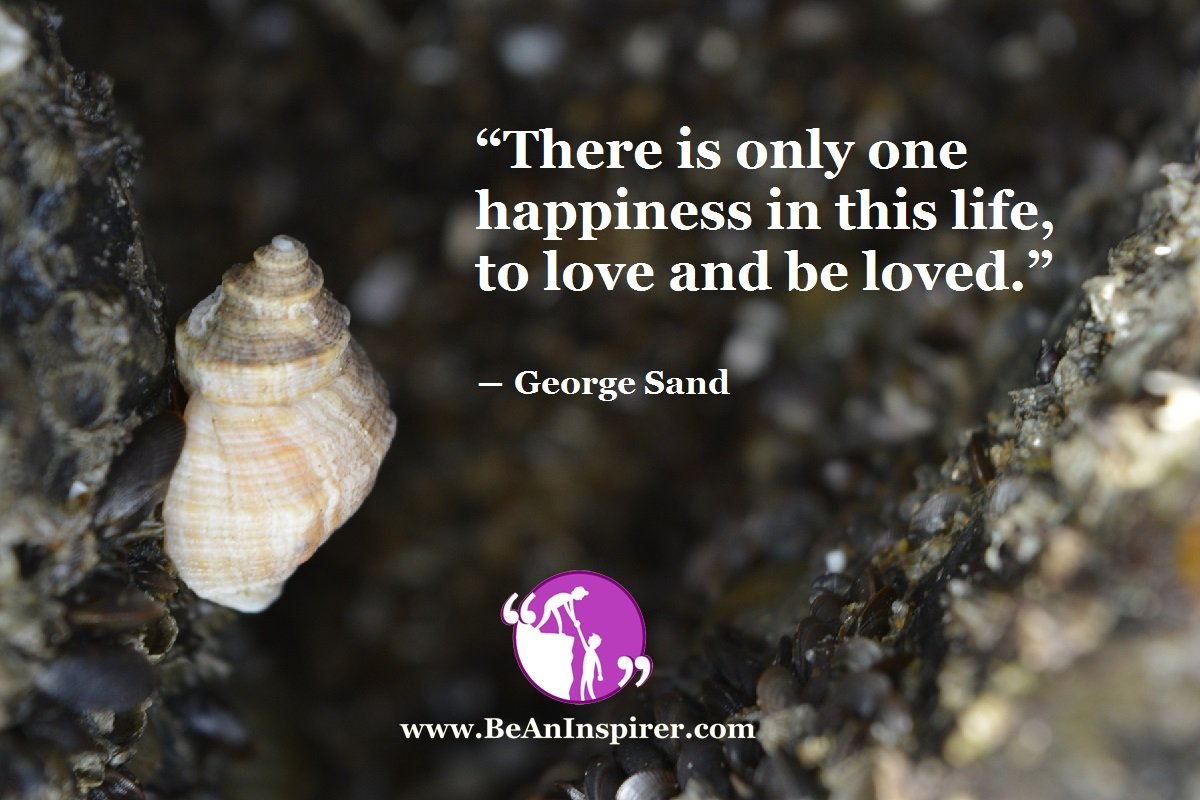 There-is-only-one-happiness-in-this-life-to-love-and-be-loved-George-Sand-Be-An-Inspirer