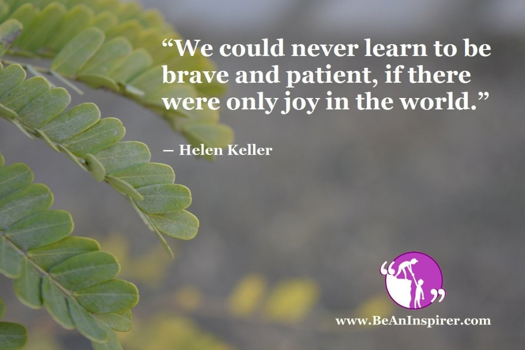 We-could-never-learn-to-be-brave-and-patient-if-there-were-only-joy-in-the-world-Helen-Keller-Be-An-Inspirer
